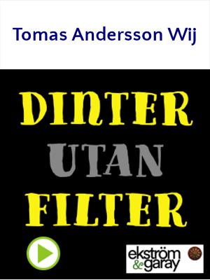 Dinter utan filter - Tomas Andersson Wij