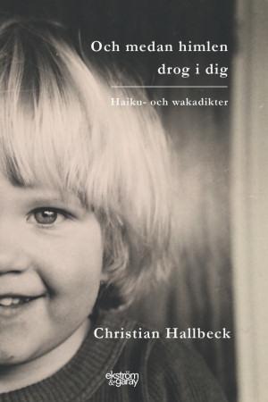 Christian Hallbeck - Och medan himlen drog i dig