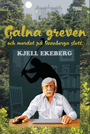 Kjell Ekeberg - Galna greven och mordet på Svanberga slott