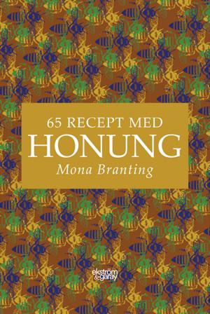 Mona Branting - 65 recept med honung