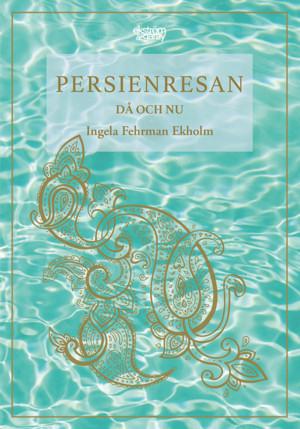 Ingela Fehrman Ekholm - Persienresan då och nu