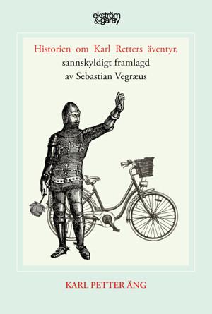Karl Petter Äng - Historien om Karl Retters äventyr, sannskyldigt framlagd av Sebastian Vegræus