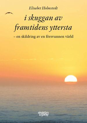 Elisabet Holmstedt - I skuggan av framtidens yttersta