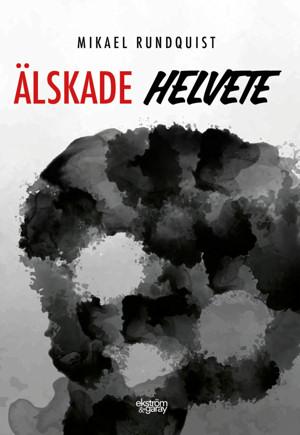 Mikael Rundquist - Älskade helvete