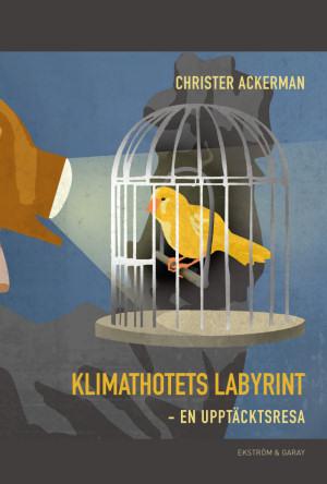 Christer Ackerman - Klimathotets labyrint - en upptäcktsresa
