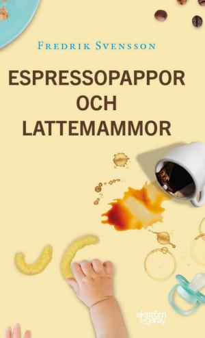 Fredrik Svensson - Espressopappor och lattemammor