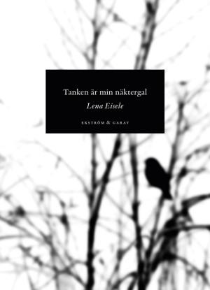 Lena Eisele - Tanken är min näktergal