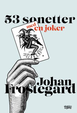 Johan Frostegård - 53 sonetter med en joker